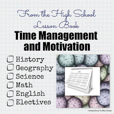From the High School Lesson Book - Time Management and Motivation on Homeschool Coffee Break @ kympossibleblog.blogspot.com - The time crunch is on, so this is when we see how good we really are at time management!