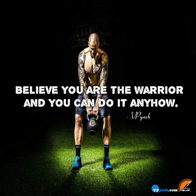 Believe Yourself To Be A Warrior And You Will Be Doing It Anyhow