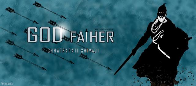 GOD FATHER : छत्रपती शिवाजी.