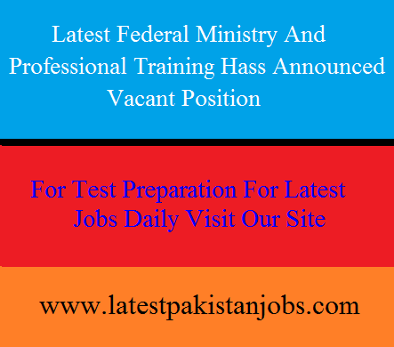 Latest Federal Ministry And Professional Training Has Announced Vacant Position