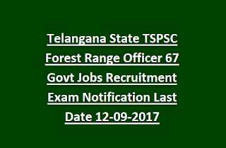 Telangana State TSPSC Forest Range Officer 67 Govt Jobs Recruitment Exam Notification Last Date 12-09-2017