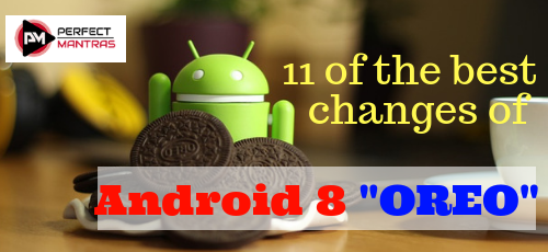 "11 Best changes Android version, 8.0 ""Oreo"""