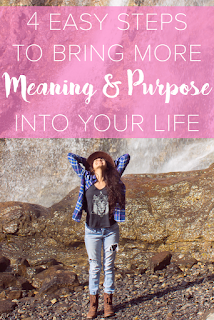 4 Easy Steps to Bring More Meaning & Purpose Into Your Life