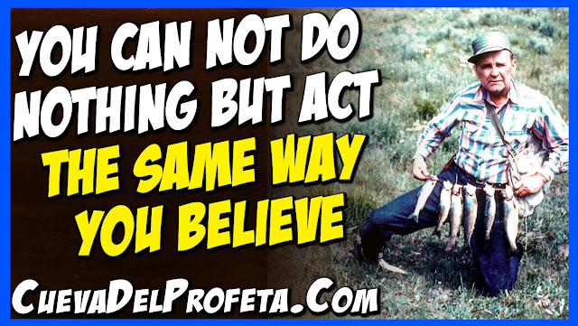 You can not do nothing but act the same way you believe - William Marrion Branham Quotes