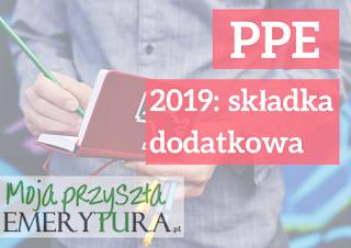 Składka dodatkowa PPE 2019