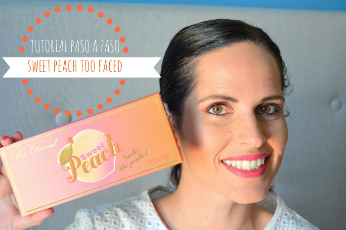 vídeo_tutorial_paso_a_paso_sweet_peach_too_faced