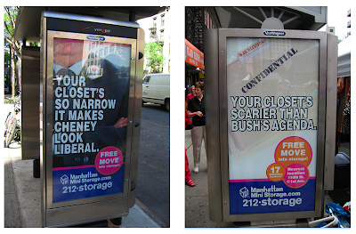 Manhattan Mini-Storage ads from 2007; Your closet's so narrow it makes Cheney look liberal; Your closet's scarier than Bush's agenda