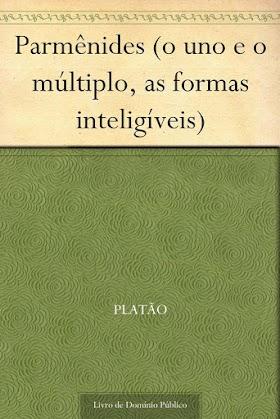 Parmênides (o uno e o múltiplo, as formas inteligíveis) - Platão