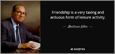 Quotes About Friendship: Friendship is a very taxing and arduous from of leisure activity.