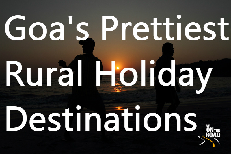 Goa's Prettiest Rural Holiday Destinations