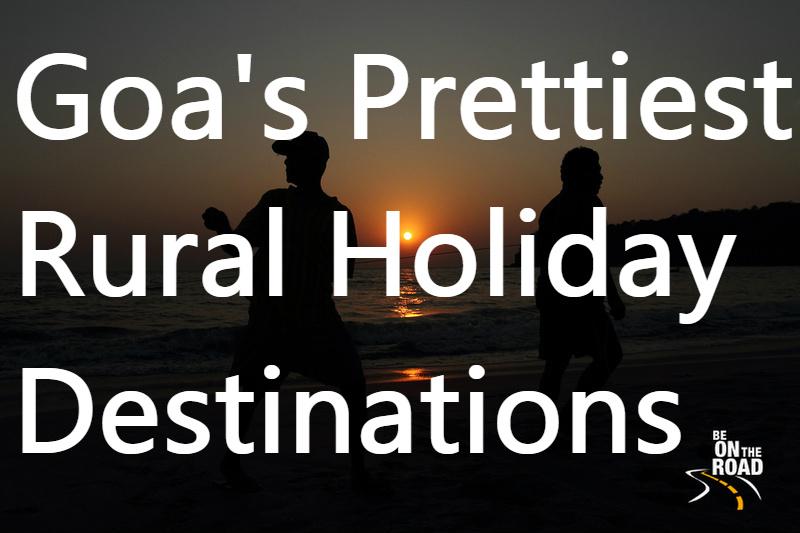Goa's Prettiest Rural Holiday Destinations