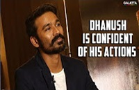 Dhanush is Confident of His Actions