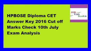 HPBOSE Diploma CET Answer Key 2016 Cut off Marks Check 10th July Exam Analysis