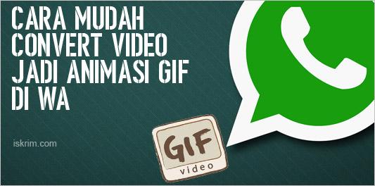 http://www.iskrim.com/2017/11/cara-mudah-convert-file-video-gif-di-whatsapp.html