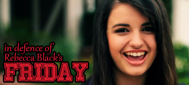 In Defence of Rebecca Black's Friday
