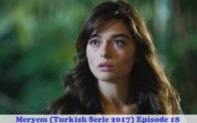 Episode 18 Meryem (Turkish Serie 2017) | Full Synopsis