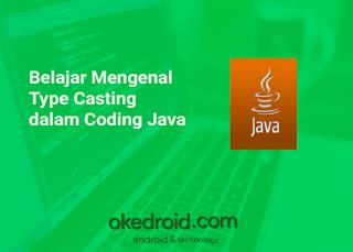 Belajar Dasar Apa itu Type Casting dalam Coding Java