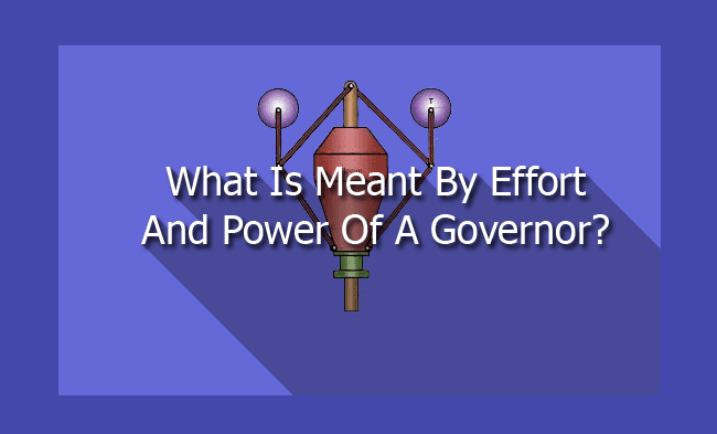 What Is Meant By Effort And Power Of A Governor?