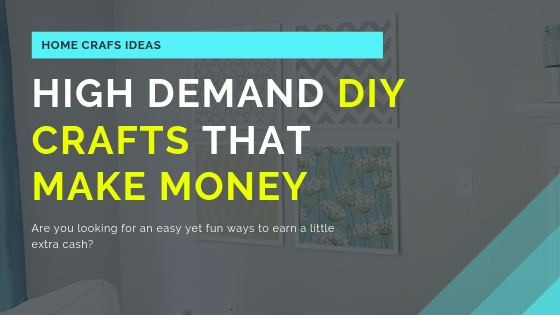 High Demand DIY Crafts That Make Money
