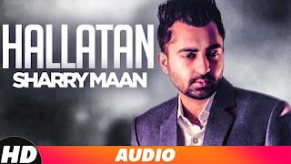 Hallatan – Sharry Maan Punjabi Video Download