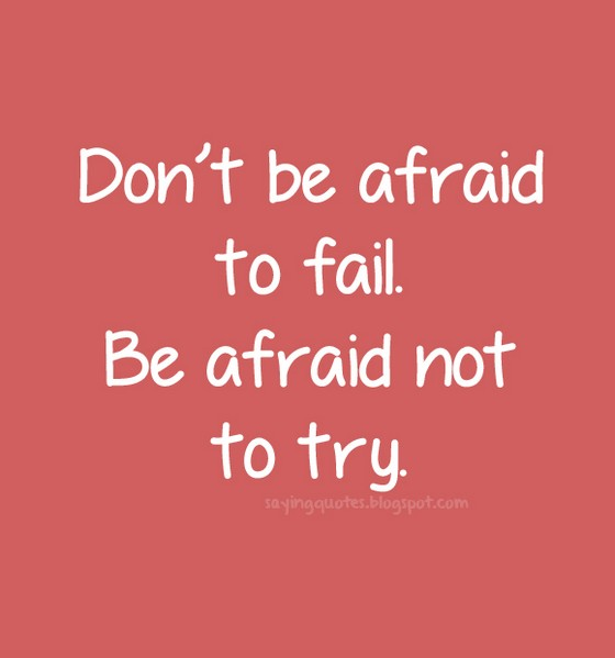 do not be afraid to fail essay If you do not think that you can be successful, then who will life success does not mean that you will not fail but it means that your mistakes will teach you something and show you a better way to get what you want.