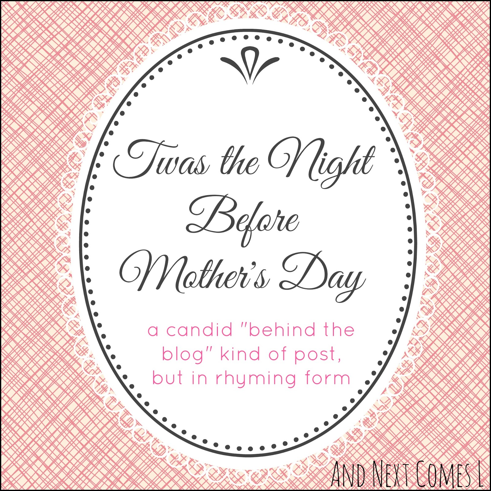 Behind the blog: Twas the Night Before Mother's Day from And Next Comes L
