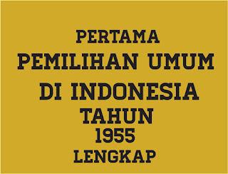 Pemilu Pertama di Indonesia 1955, Latar Belakang Pemilu Pertama di Indonesia 1955, Tujuan Pemilu Pertama di Indonesia 1955, Hasil Pemilu Pertama di Indonesia 1955, Pelaksanaan Pemilu Pertama di Indonesia 1955, Kelebihan Pemilu Pertama di Indonesia 1955, Kelemahan Pemilu Pertama di Indonesia 1955