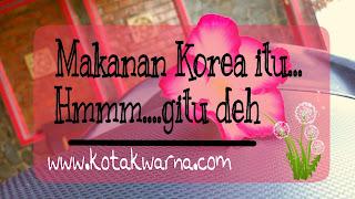 Makanan Korea itu. Hmm...gitu deh