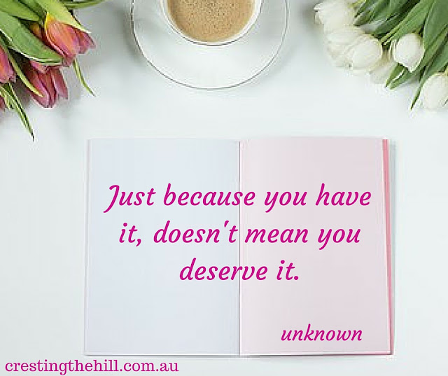just because you have, doesn't mean you deserve it - good things can happen to not so good people.