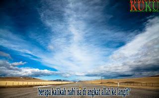berapa kalikah nabi isa di angkat allah ke langit?