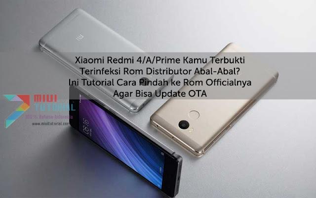 Xiaomi Redmi 4/A/Prime Kamu Terbukti Terinfeksi Rom Distributor Abal-Abal? Ini Tutorial Cara Pindah ke Rom Officialnya