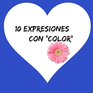 """10 EXPRESIONES CON """"COLOR"""". Ponerse rojo, quedarse en blanco..,"""