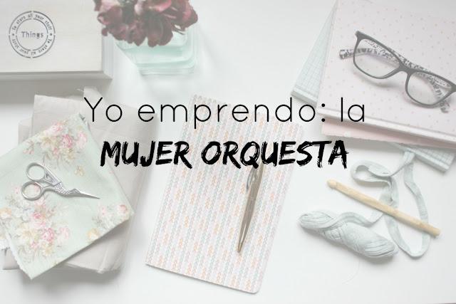 http://www.mediasytintas.com/2016/12/yo-emprendo-la-mujer-orquesta.html