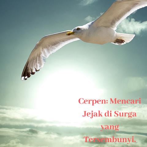 Cerpen (Pernah diikutkan lomba Indonesiana): Mencari Jejak di Surga yang Tersembunyi.
