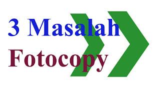 3 Masalah fotocopy yang wajib anda atasi sendiri