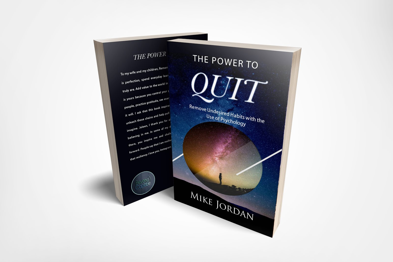 THE POWER TO QUIT: A Step by Step Program to Help You Remove Undesirable Habits/Addictions Using Me