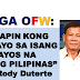 WATCH: DUTERTE TO OFWs: YOU WILL COME HOME TO A BETTER PHILIPPINES