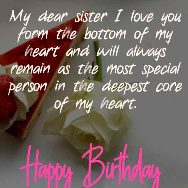 My dear sister I love you form the bottom of my heart and will always remain as the most special person in the deepest core of my heart. Happy Birthday charming sister.