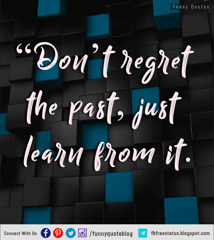 """Don't regret the past, just learn from it."" - Ben Ipock"