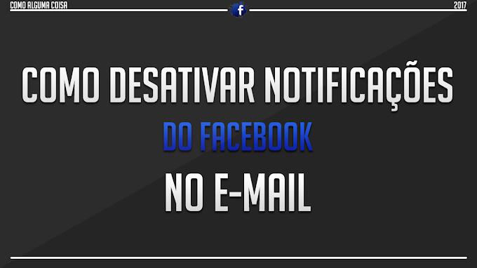 Como desativar notificações do Facebook no e-mail