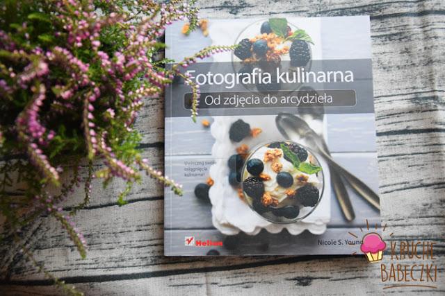 """""""Fotografia kulinarna. Od zdjęcia do arcydzieła """" Nicole S. Young - recenzja"""