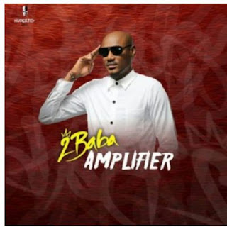 "[Music] 2baba - ""Amplifier"""