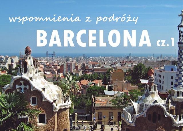 Wspomnienia z Barcelony - Sagrada Familia & Park Güell