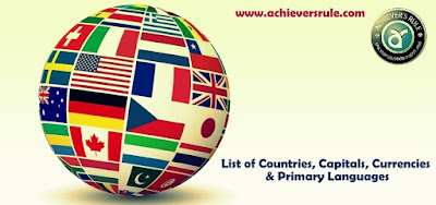 List of Countries, Capitals, Currencies and Languages - For Bank, SSC and Railway Exams, SSC CGL, Civil Service Exams, RRBs, Railway Exams, SBI PO, NICL AO, Bank of Baroda PO