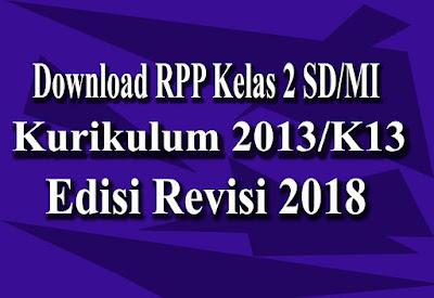 Unduh RPP Kelas 2 Kurikulum 2013 Revisi 2018