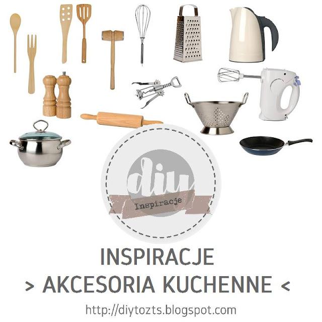 INSPIRACJE - AKCESORIA KUCHENNE