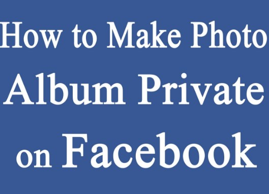 How to make facebook albums private