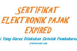 Yang Harus Dilakukan Setelah Pembaharuan Sertifikat Elektronik Pajak Yang Expired
