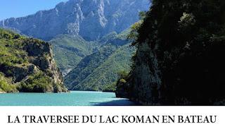 Traversée en bateau du lac Koman en Albanie
