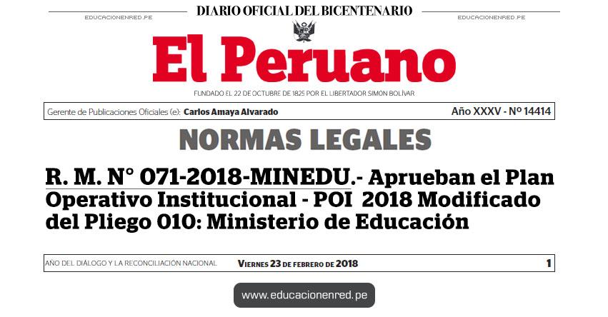 R. M. N° 071-2018-MINEDU - Aprueban el Plan Operativo Institucional - POI 2018 Modificado del Pliego 010: Ministerio de Educación - www.minedu.gob.pe